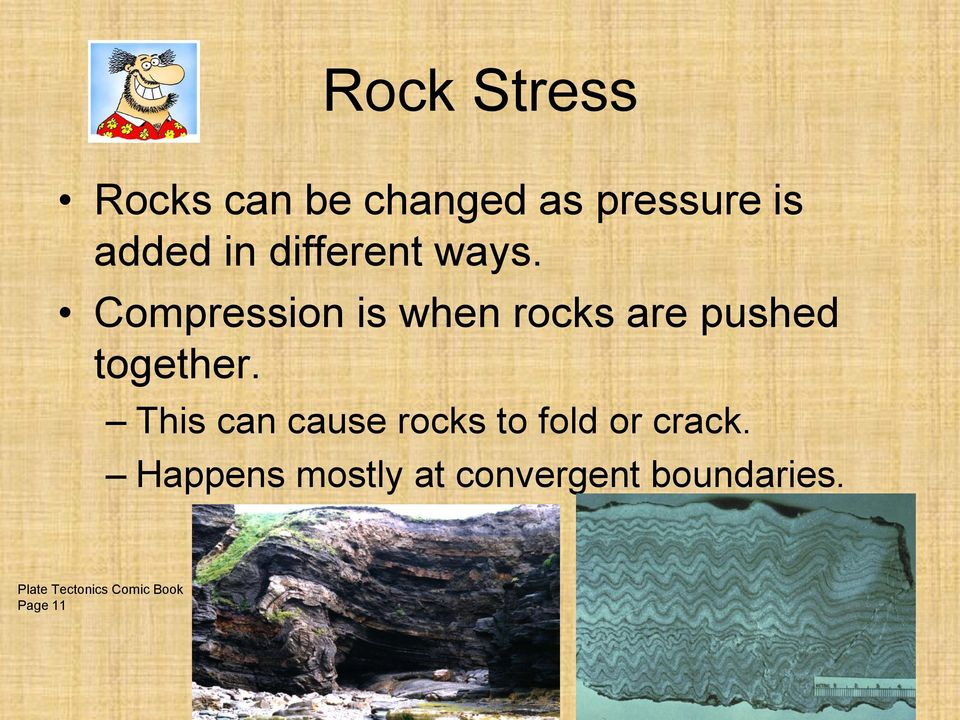 Compression is when rocks are pushed together.