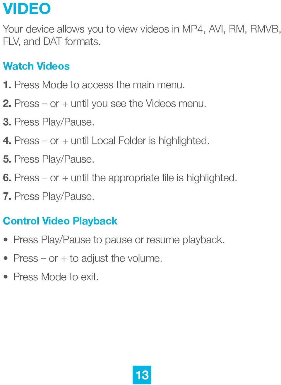 Press or + until Local Folder is highlighted. 5. Press Play/Pause. 6.