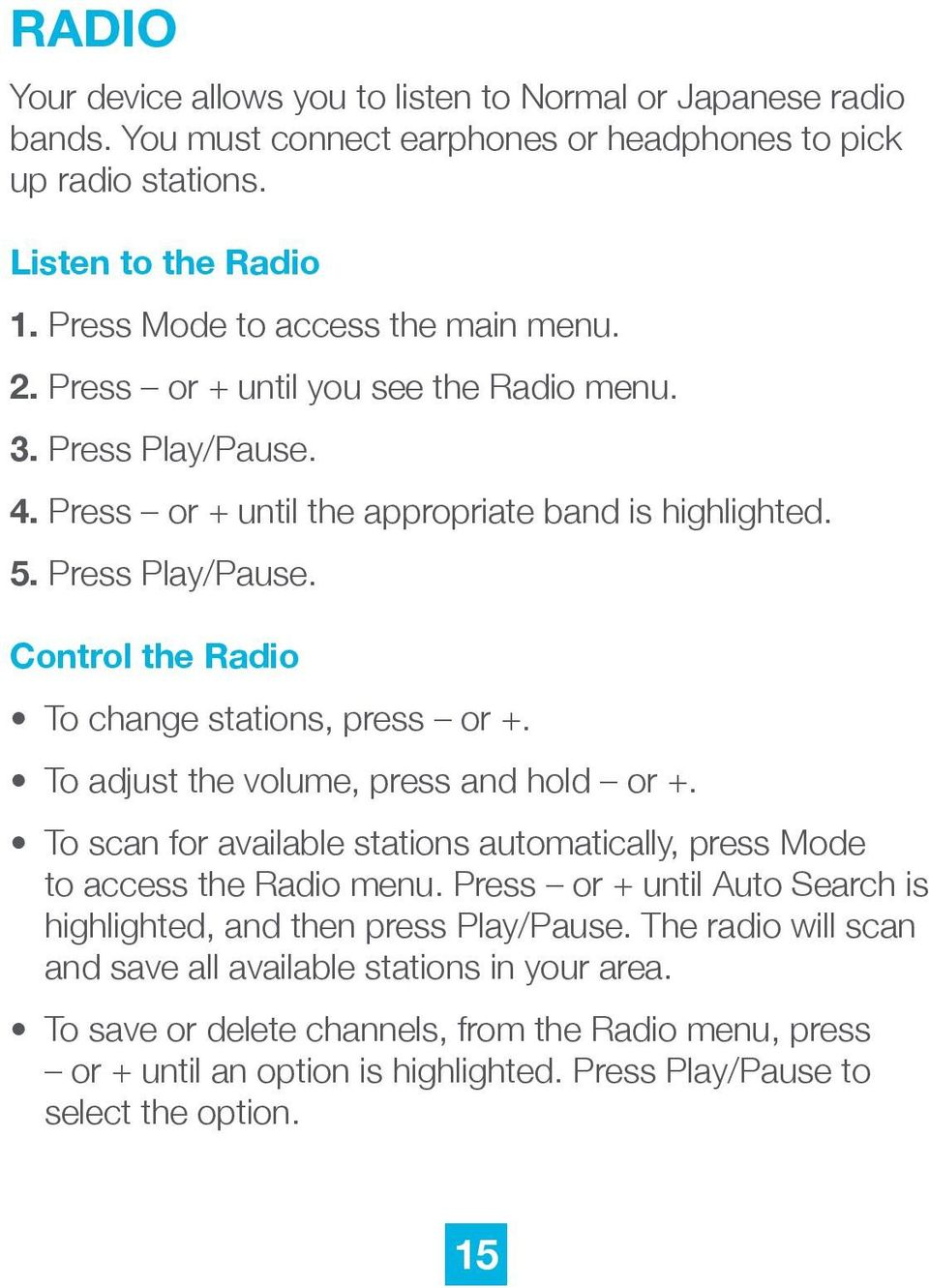 To adjust the volume, press and hold or +. To scan for available stations automatically, press Mode to access the Radio menu. Press or + until Auto Search is highlighted, and then press Play/Pause.
