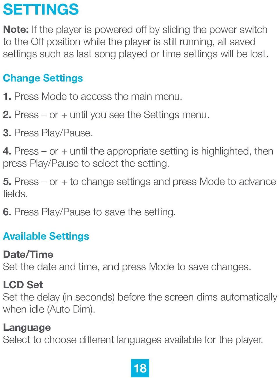 Press or + until the appropriate setting is highlighted, then press Play/Pause to select the setting. 5. Press or + to change settings and press Mode to advance fields. 6.