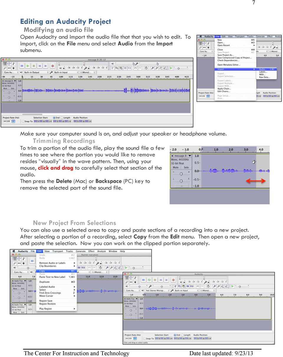 Trimming Recordings To trim a portion of the audio file, play the sound file a few times to see where the portion you would like to remove resides visually in the wave pattern.