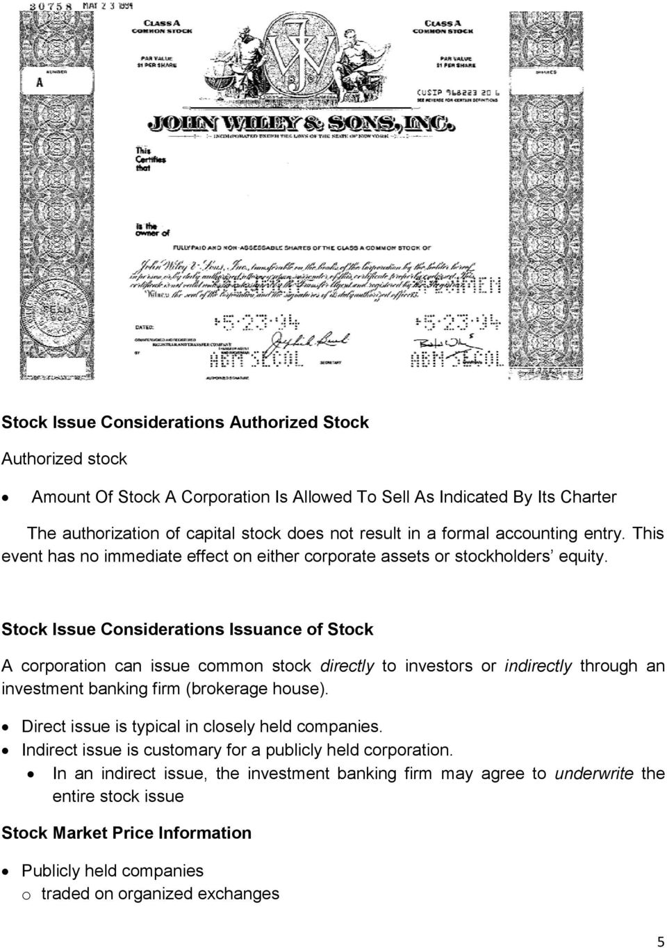 Stock Issue Considerations Issuance of Stock A corporation can issue common stock directly to investors or indirectly through an investment banking firm (brokerage house).
