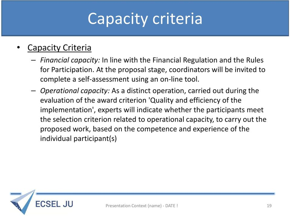 Operational capacity: As a distinct operation, carried out during the evaluation of the award criterion 'Quality and efficiency of the implementation',