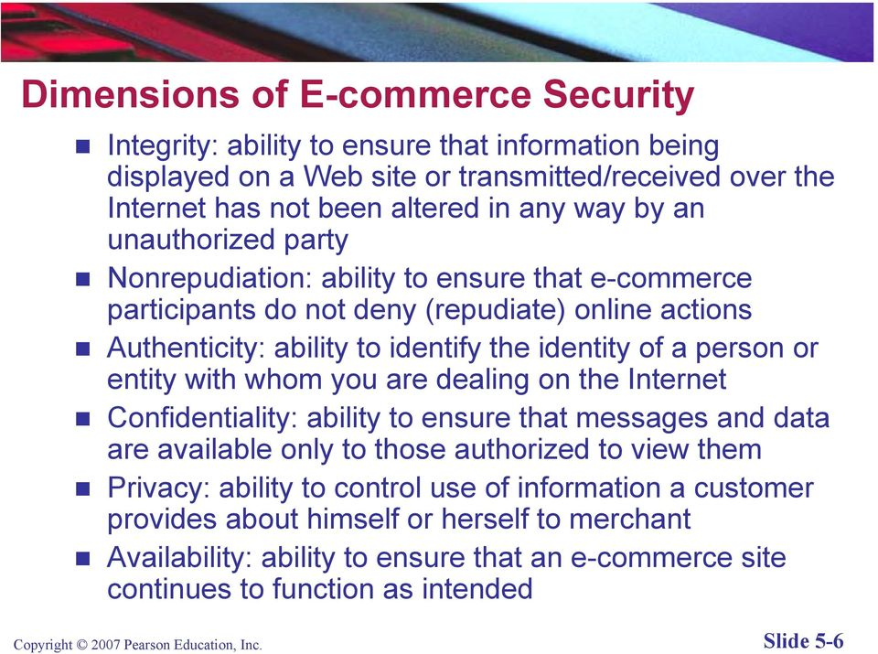 by an unauthorized party Nonrepudiation: ability to ensure that e-commerce participants do not deny (repudiate) online actions Authenticity: ability to identify the identity of a person or