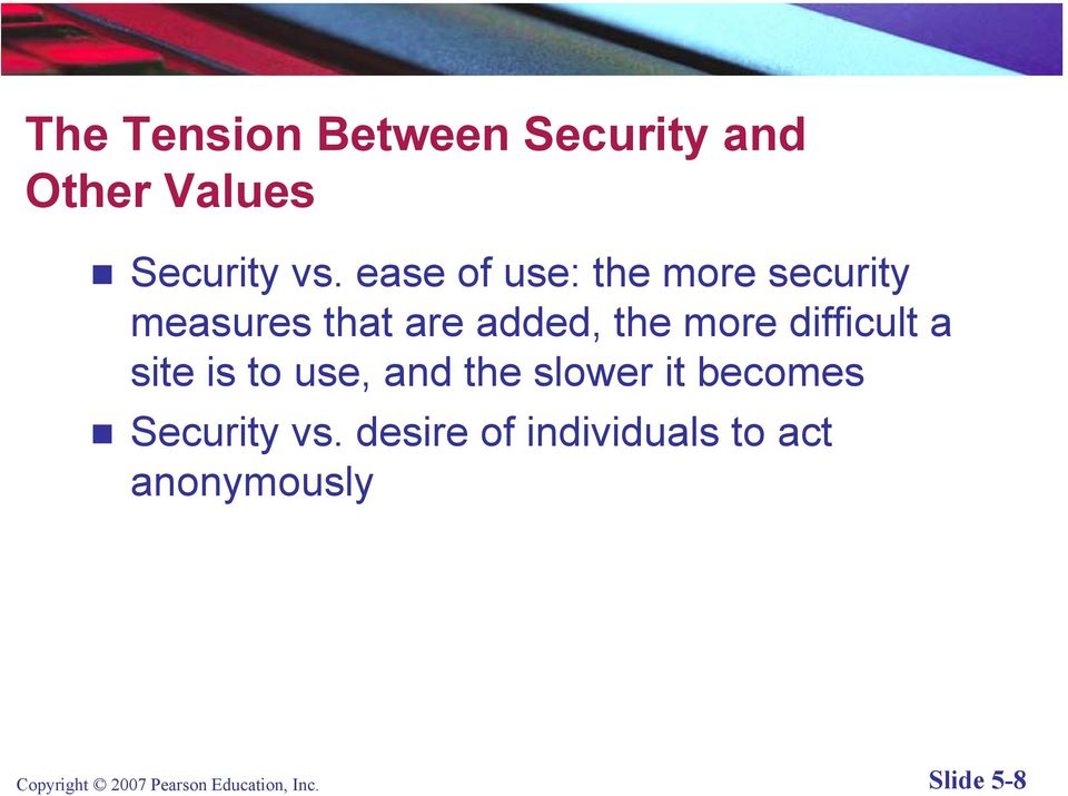 difficult a site is to use, and the slower it becomes Security vs.