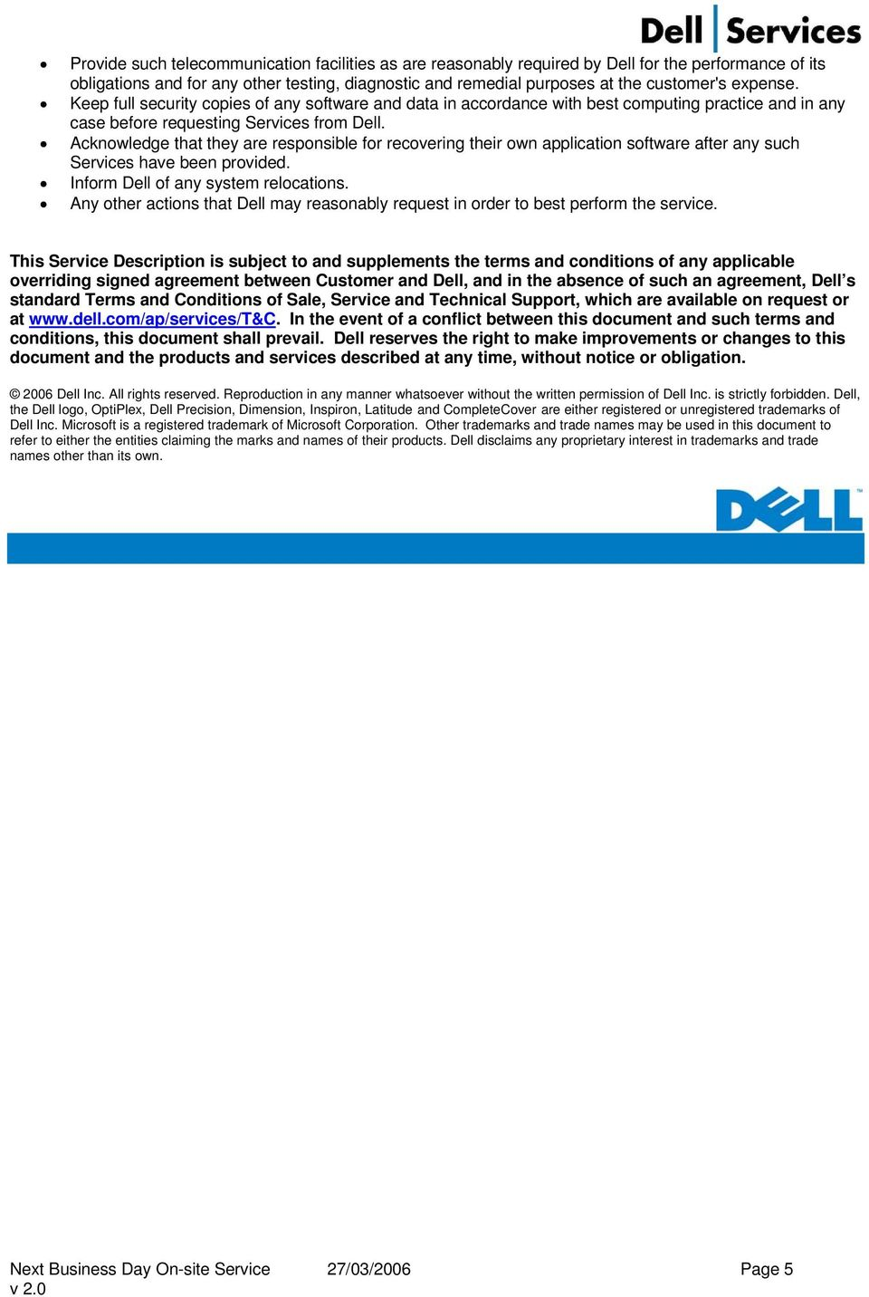 Acknowledge that they are responsible for recovering their own application software after any such Services have been provided. Inform Dell of any system relocations.