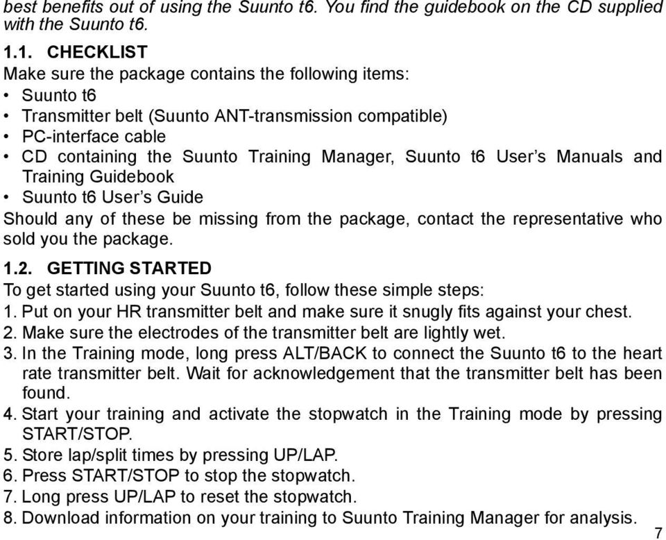 t6 User s Manuals and Training Guidebook Suunto t6 User s Guide Should any of these be missing from the package, contact the representative who sold you the package. 1.2.