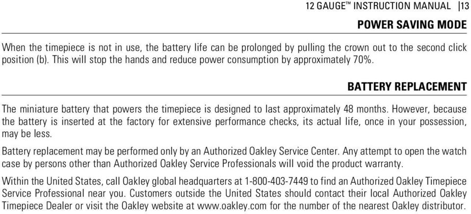 However, because the battery is inserted at the factory for extensive performance checks, its actual life, once in your possession, may be less.