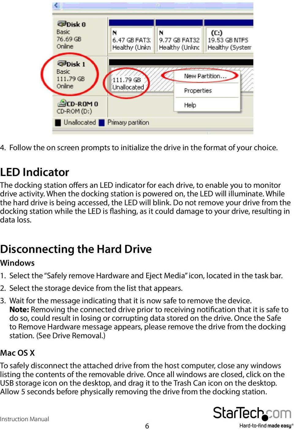 Do not remove your drive from the docking station while the LED is flashing, as it could damage to your drive, resulting in data loss. Disconnecting the Hard Drive Windows 1.