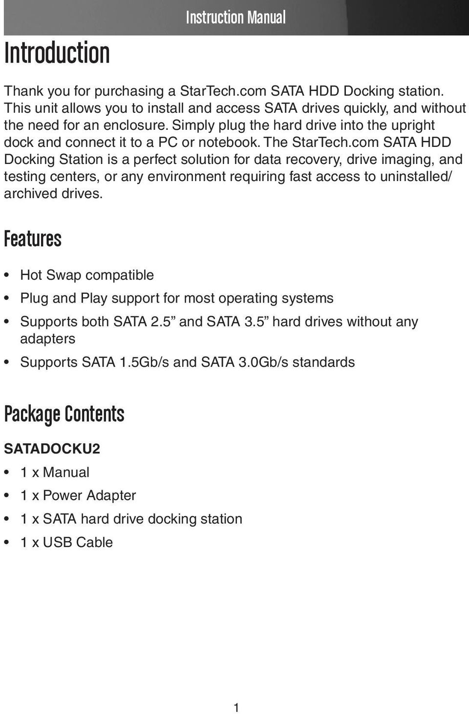com SATA HDD Docking Station is a perfect solution for data recovery, drive imaging, and testing centers, or any environment requiring fast access to uninstalled/ archived drives.