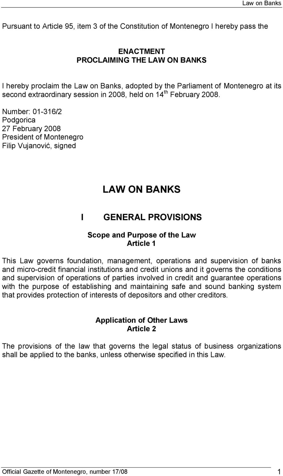 Number: 01-316/2 Podgorica 27 February 2008 President of Montenegro Filip Vujanovi, signed LAW ON BANKS I GENERAL PROVISIONS Scope and Purpose of the Law Article 1 This Law governs foundation,