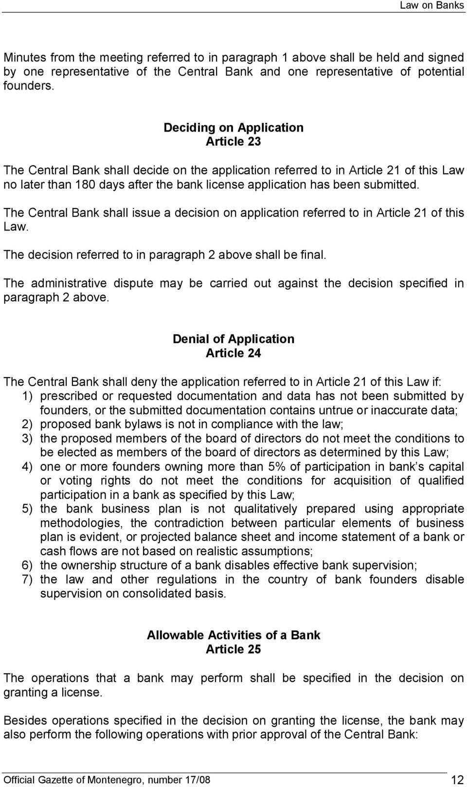 The Central Bank shall issue a decision on application referred to in Article 21 of this Law. The decision referred to in paragraph 2 above shall be final.