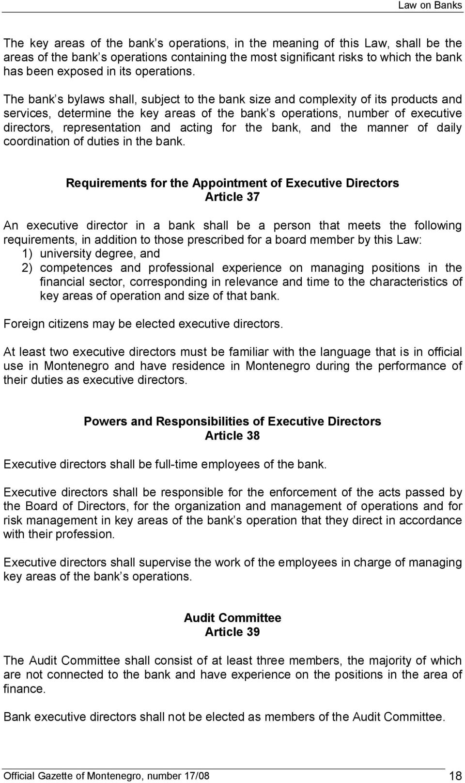 The bank s bylaws shall, subject to the bank size and complexity of its products and services, determine the key areas of the bank s operations, number of executive directors, representation and