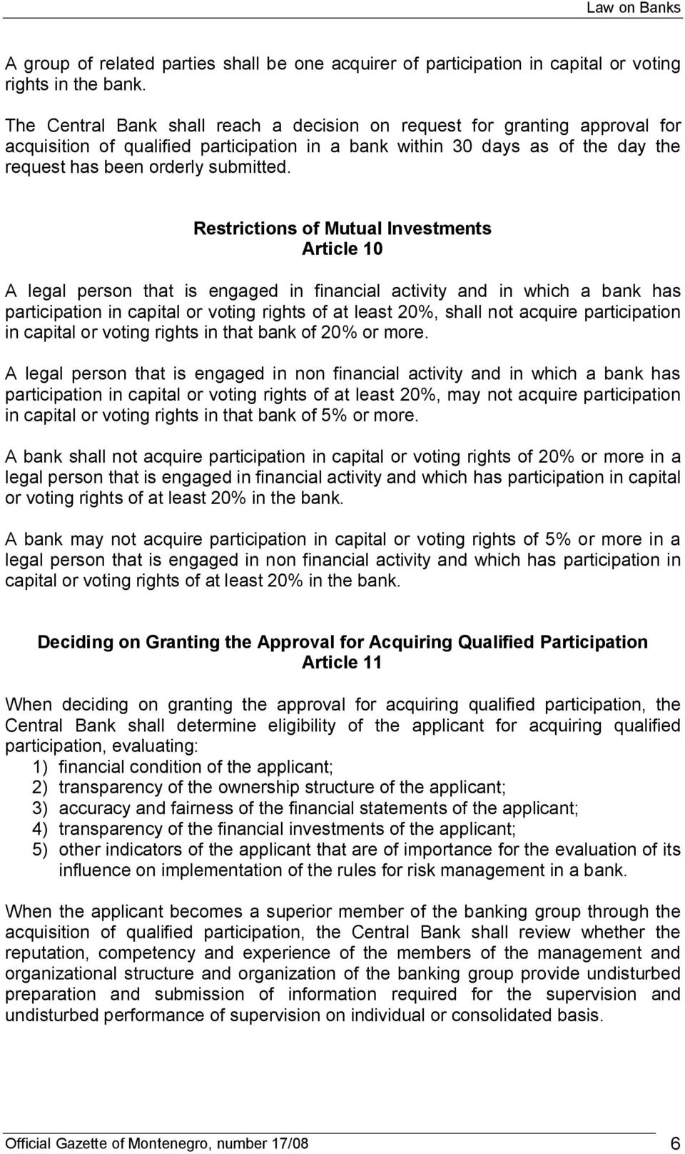 Restrictions of Mutual Investments Article 10 A legal person that is engaged in financial activity and in which a bank has participation in capital or voting rights of at least 20%, shall not acquire