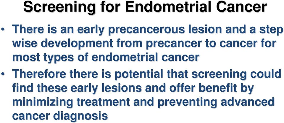 cancer Therefore there is potential that screening could find these early