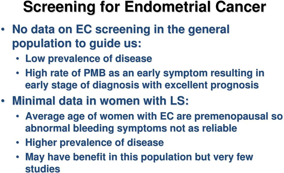 excellent prognosis Minimal data in women with LS: Average age of women with EC are premenopausal so
