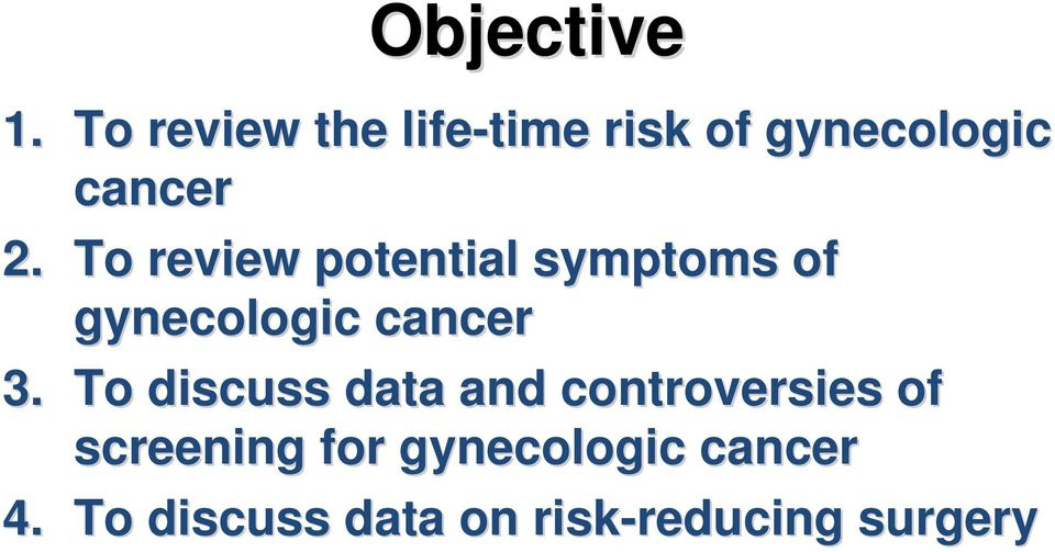 To review potential symptoms of gynecologic cancer 3.