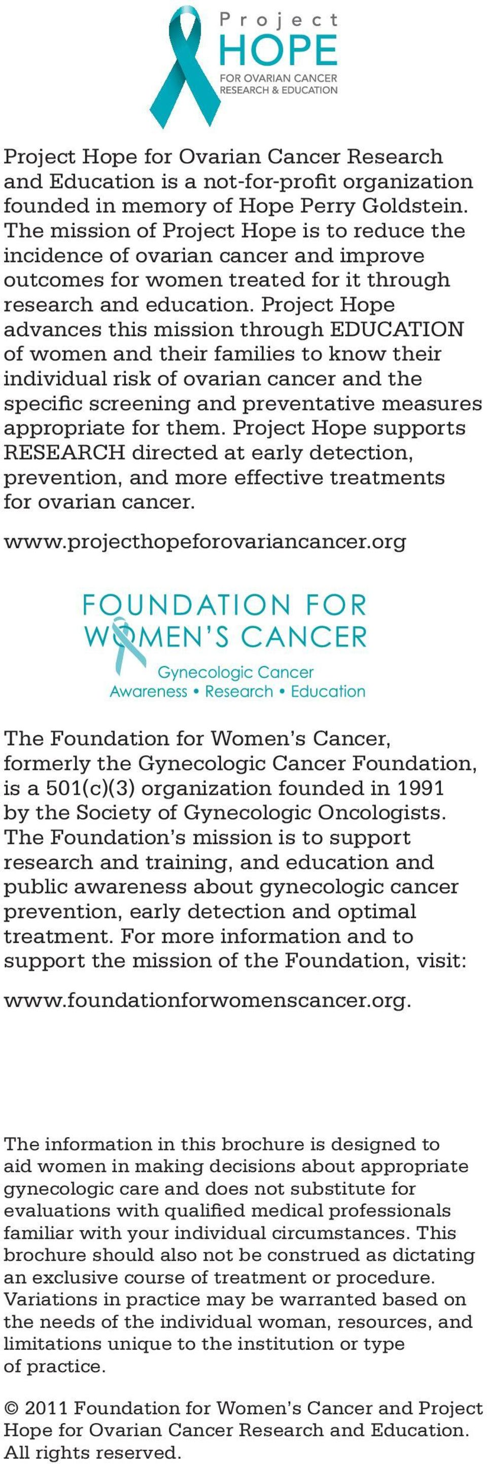 Project Hope advances this mission through EDUCATION of women and their families to know their individual risk of ovarian cancer and the specific screening and preventative measures appropriate for