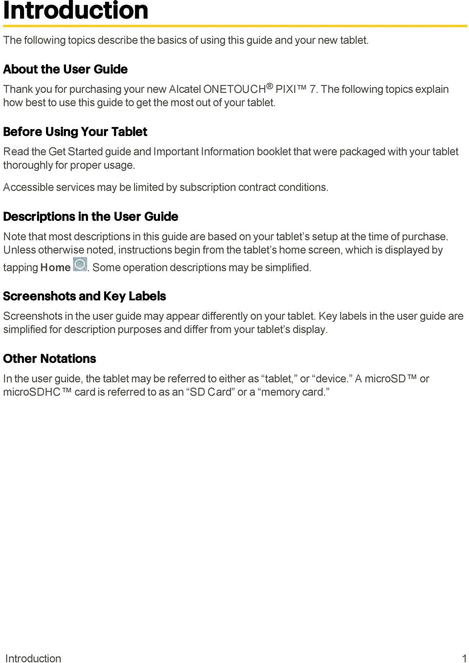 Before Using Your Tablet Read the Get Started guide and Important Information booklet that were packaged with your tablet thoroughly for proper usage.
