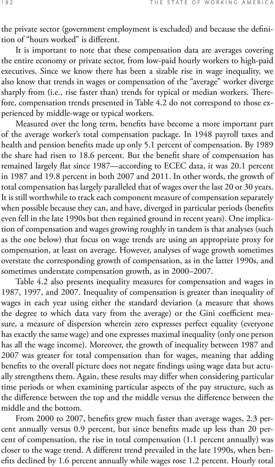Since we know there has been a sizable rise in wage inequality, we also know that trends in wages or compensation of the average worker diverge sharply from (i.e., rise faster than) trends for typical or median workers.
