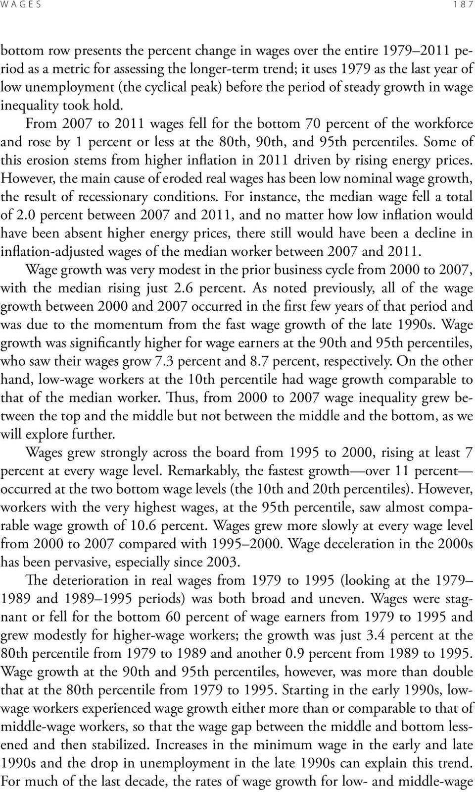 From 2007 to 2011 wages fell for the bottom 70 percent of the workforce and rose by 1 percent or less at the 80th, 90th, and 95th percentiles.