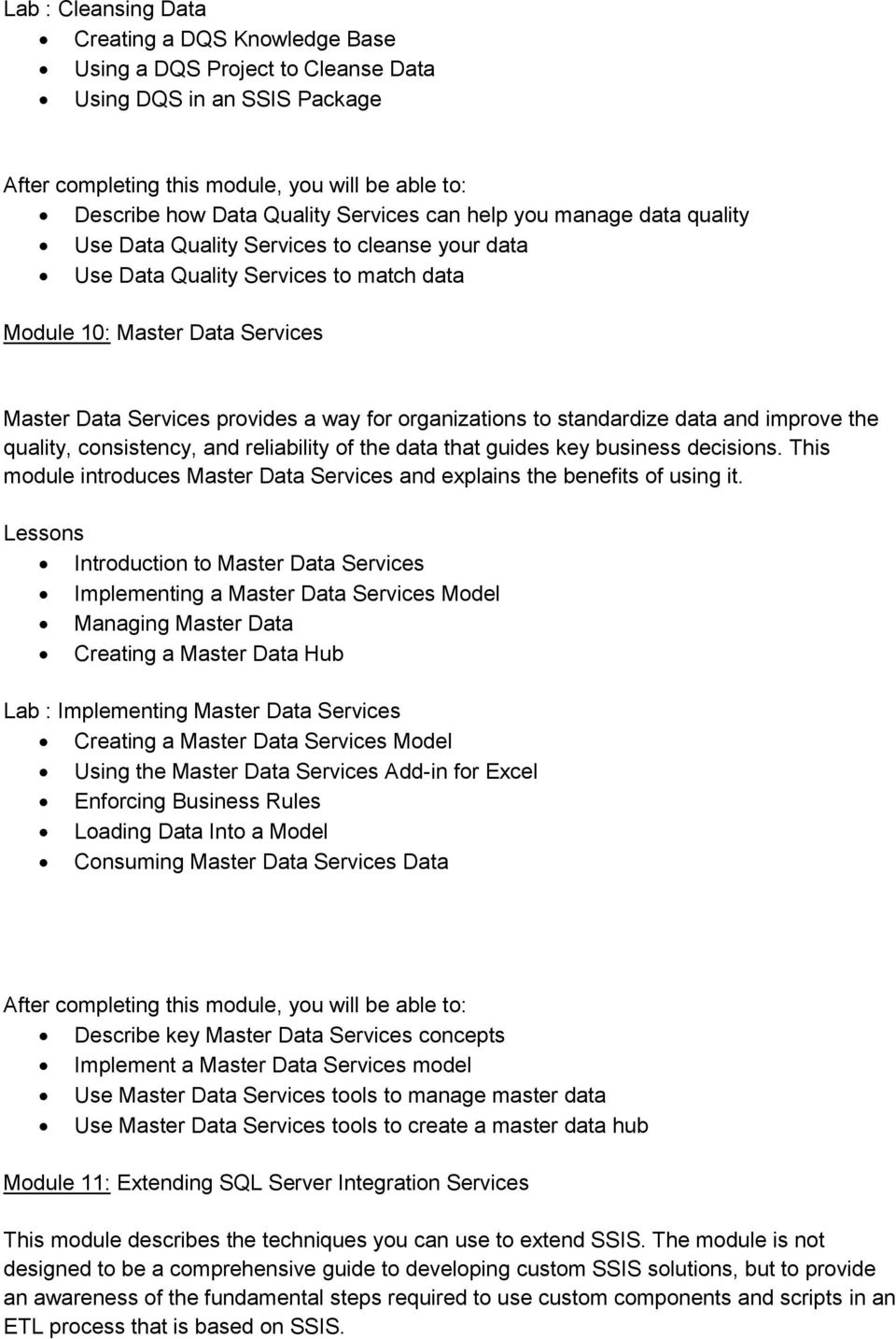 quality, consistency, and reliability of the data that guides key business decisions. This module introduces Master Data Services and explains the benefits of using it.