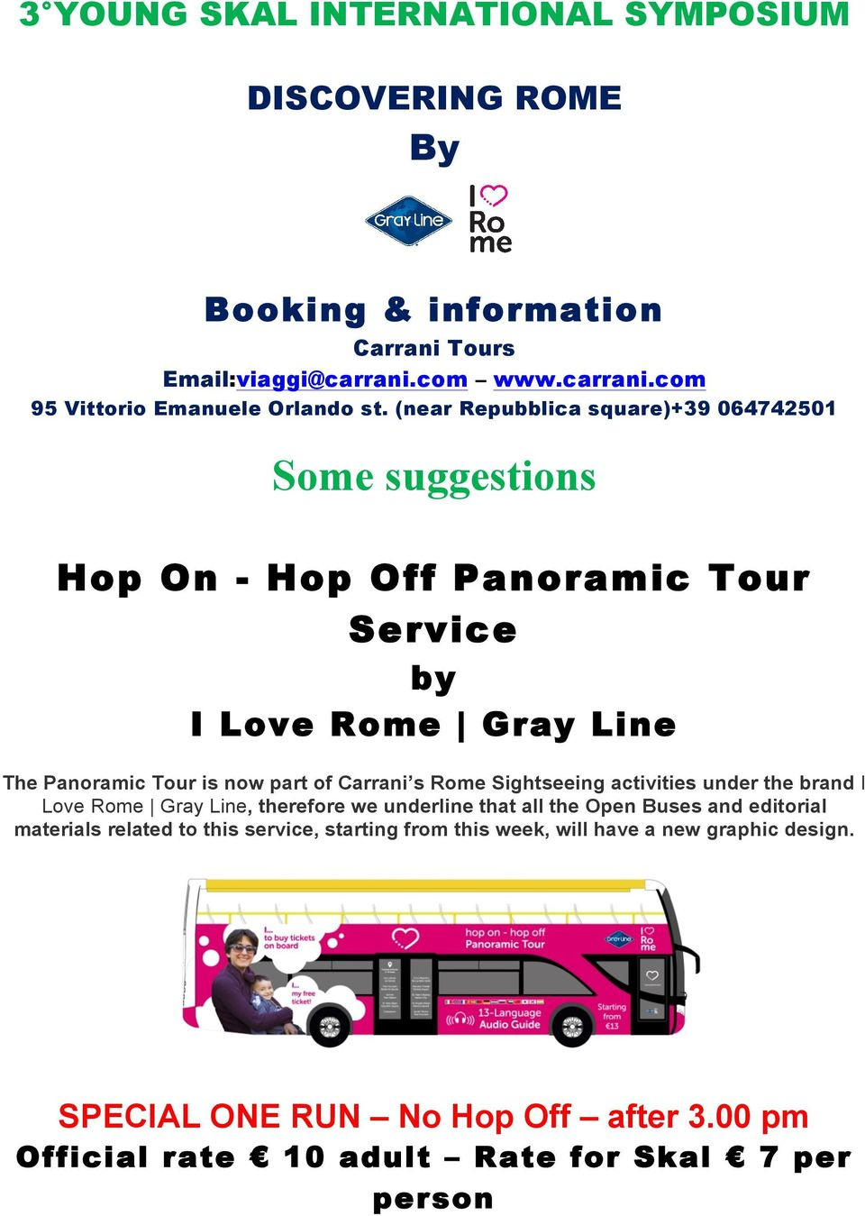 Carrani s Rome Sightseeing activities under the brand I Love Rome Gray Line, therefore we underline that all the Open Buses and editorial materials related to