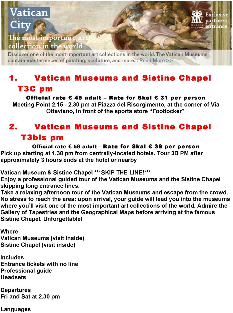Vatican Museums and Sistine Chapel T3bis pm Official rate 58 adult Rate for Skal 39 per person Pick up starting at 1.30 pm from centrally-located hotels.