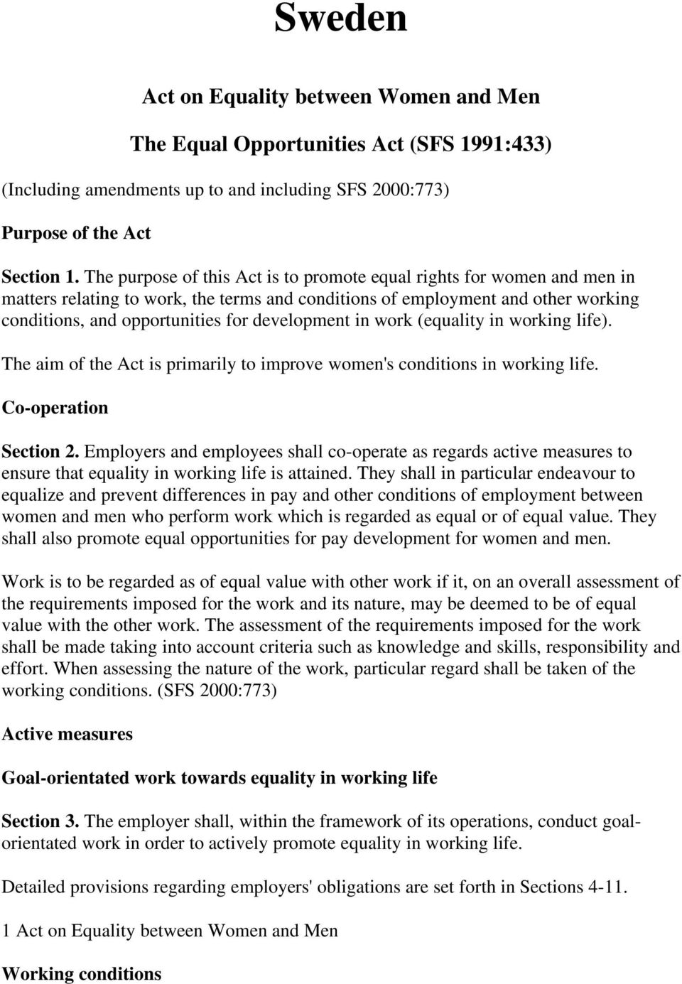 development in work (equality in working life). The aim of the Act is primarily to improve women's conditions in working life. Co-operation Section 2.