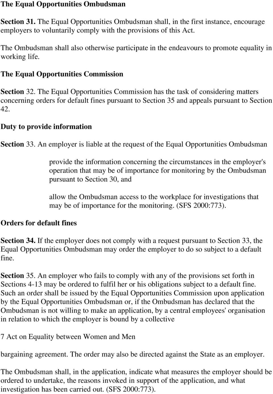 The Equal Opportunities Commission has the task of considering matters concerning orders for default fines pursuant to Section 35 and appeals pursuant to Section 42.