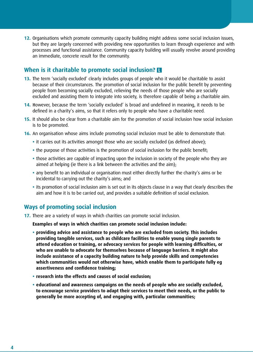 When is it charitable to promote social inclusion? 13. The term socially excluded clearly includes groups of people who it would be charitable to assist because of their circumstances.