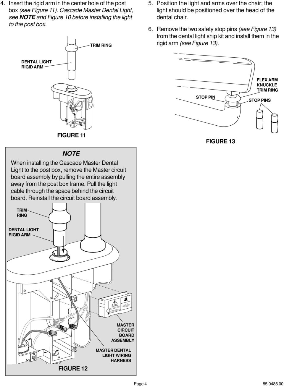 Remove the two safety stop pins (see Figure 13) from the dental light ship kit and install them in the rigid arm (see Figure 13).