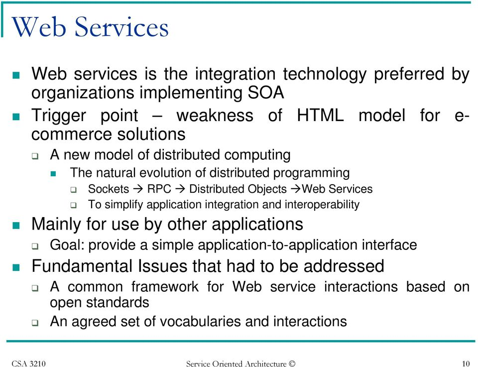 integration and interoperability Mainly for use by other applications Goal: provide a simple application-to-application interface Fundamental Issues that had to