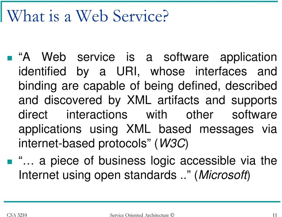 defined, described and discovered by XML artifacts and supports direct interactions with other software