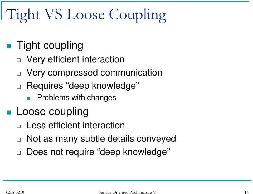 Loose coupling Less efficient interaction Not as many subtle details