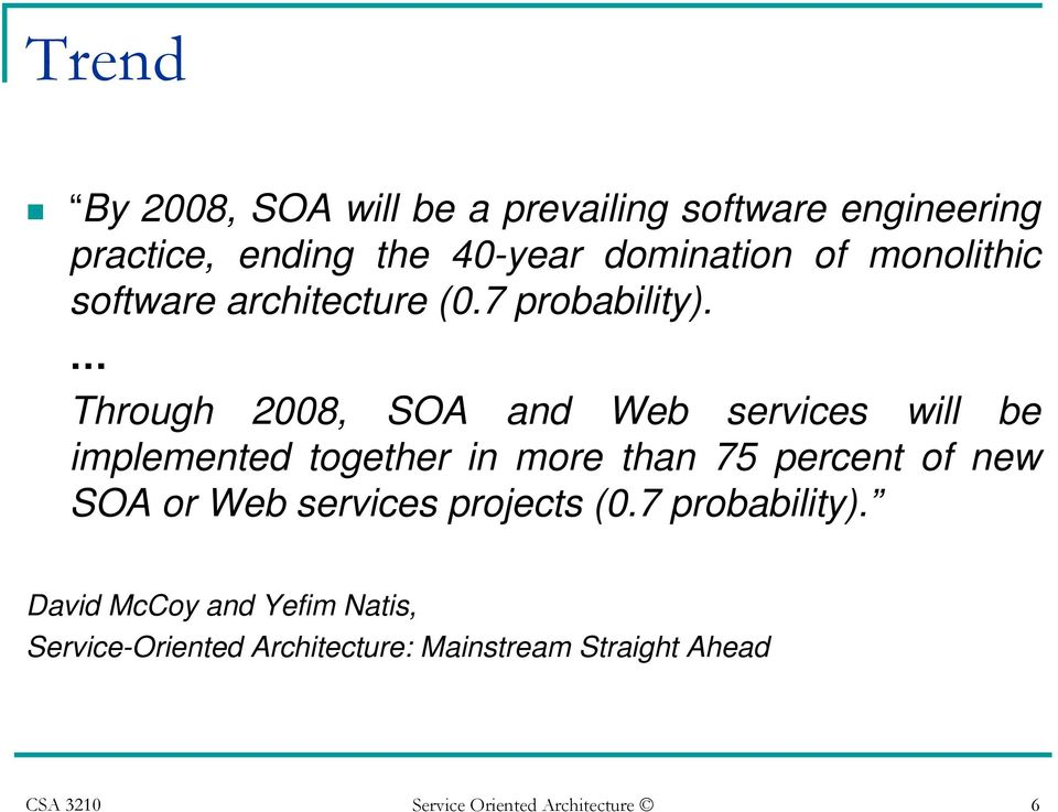 Through 2008, SOA and Web services will be implemented together in more than 75 percent of new SOA or Web