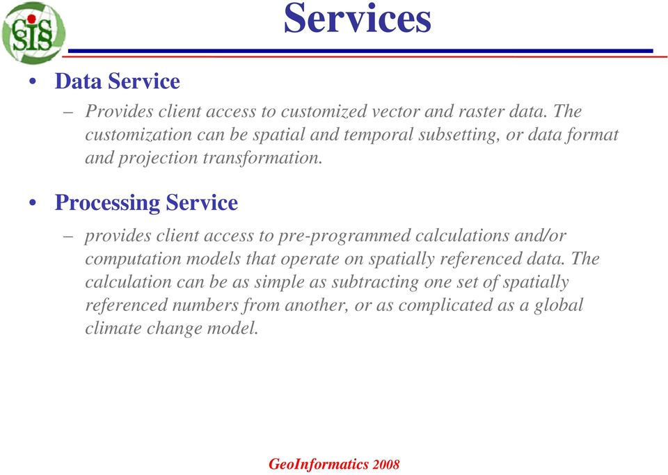 Processing Service provides client access to pre-programmed calculations and/or computation models that operate on