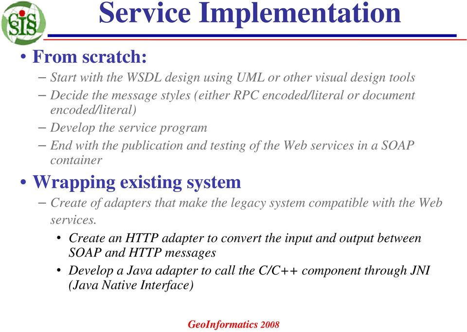 container Wrapping existing system Create of adapters that make the legacy system compatible with the Web services.