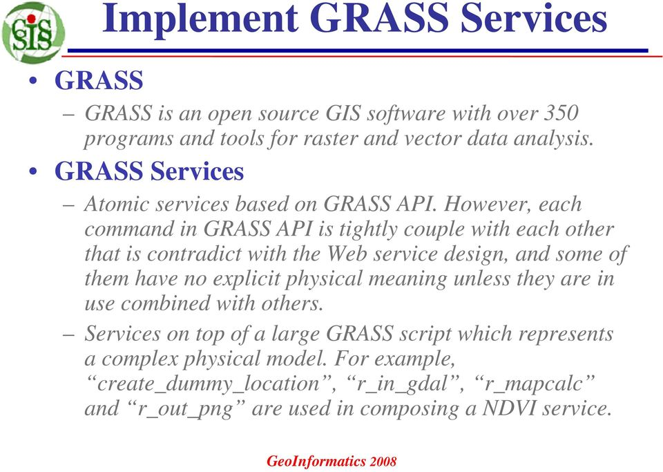However, each command in GRASS API is tightly couple with each other that is contradict with the Web service design, and some of them have no