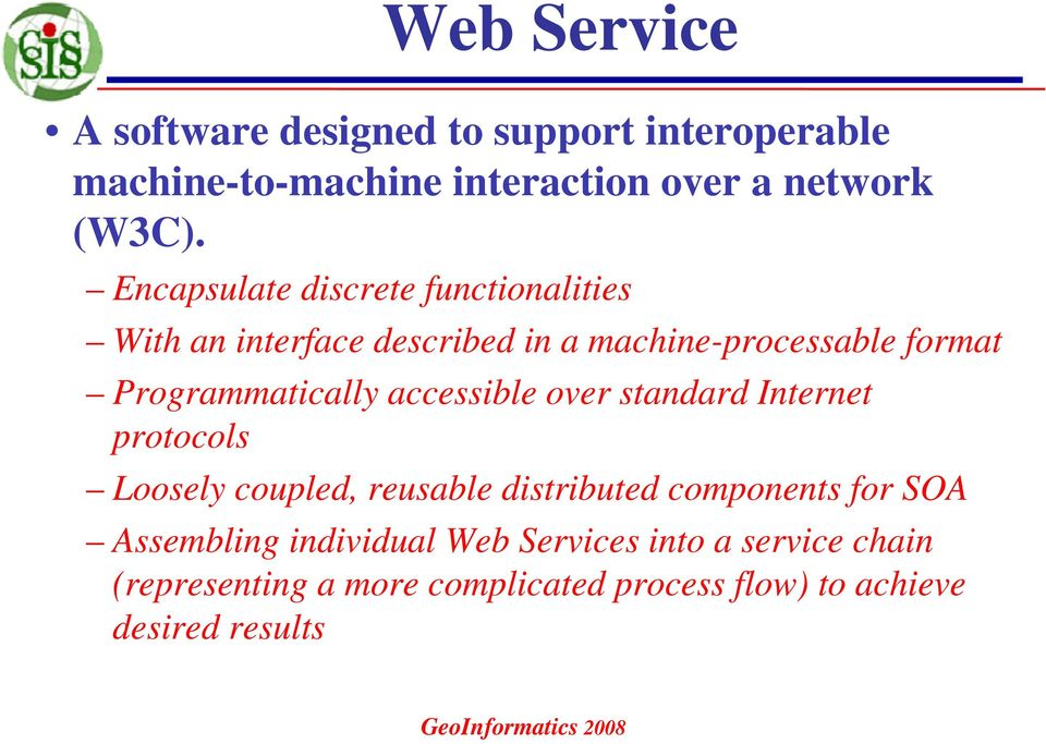 accessible over standard Internet protocols Loosely coupled, reusable distributed components for SOA Assembling