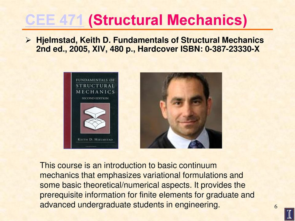 , Hardcover ISBN: 0-387-23330-X This course is an introduction to basic continuum mechanics that