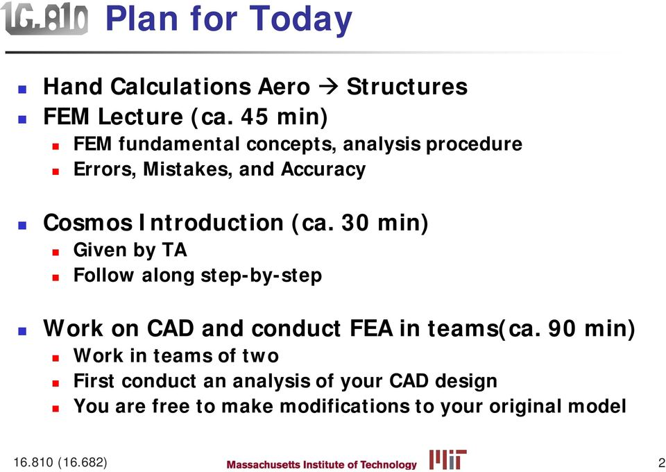 (ca. 30 min) Given by TA Follow along step-by-step Work on CAD and conduct FEA in teams(ca.
