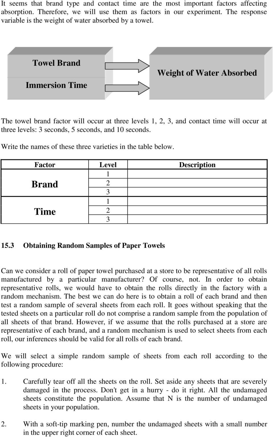 Towel Brand Immersion Time Weight of Water Absorbed The towel brand factor will occur at three levels 1, 2, 3, and contact time will occur at three levels: 3 seconds, 5 seconds, and 10 seconds.