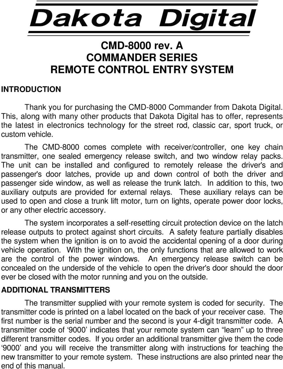 The CMD-8000 comes complete with receiver/controller, one key chain transmitter, one sealed emergency release switch, and two window relay packs.