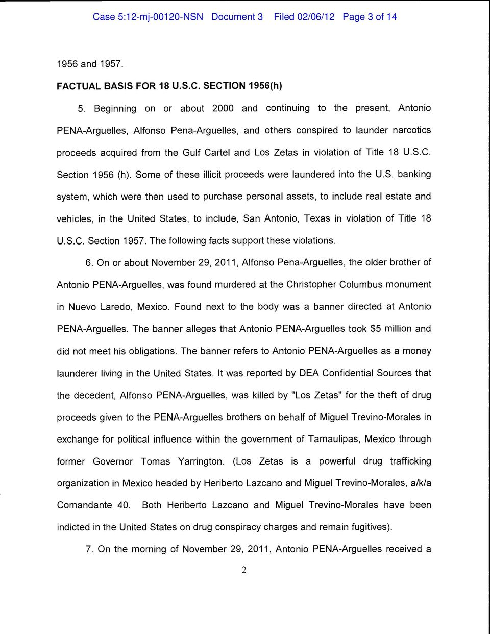 Zetas in violation of Title 18 u.s.c. Section 1956 (h). Some of these illicit proceeds were laundered into the u.s. banking system, which were then used to purchase personal assets, to include real estate and vehicles, in the united States, to include, San Antonio, Texas in violation of Title 18 U.
