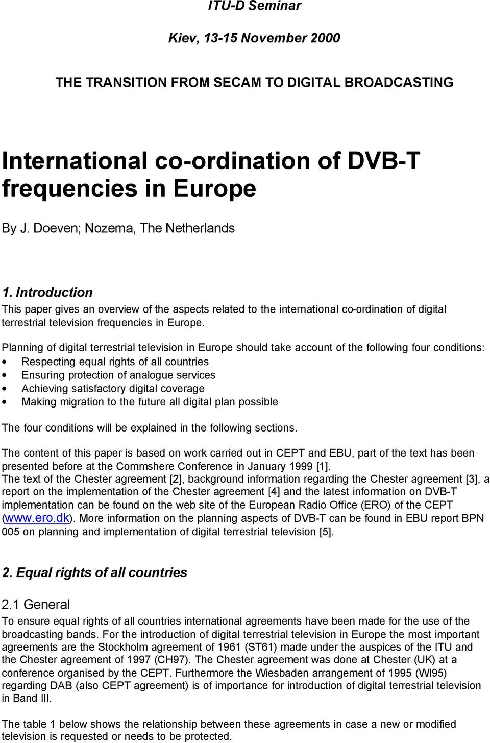 Planning of digital terrestrial television in Europe should take account of the following four conditions: Respecting equal rights of all countries Ensuring protection of analogue services Achieving