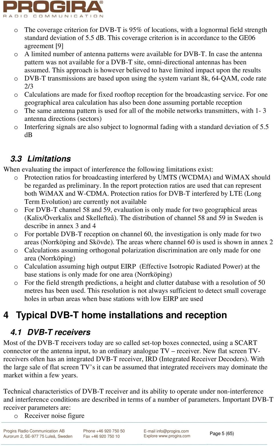 In case the antenna pattern was not available for a DVB-T site, omni-directional antennas has been assumed.