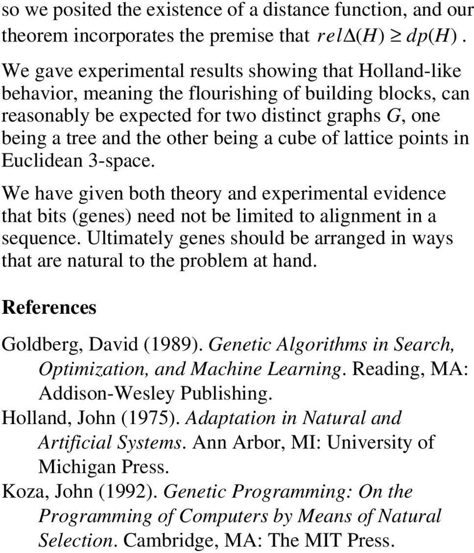 that bits (genes) need not be limited to alignment in a sequence Ultimately genes should be arranged in ways that are natural to the problem at hand References Goldberg, David (1989) Genetic