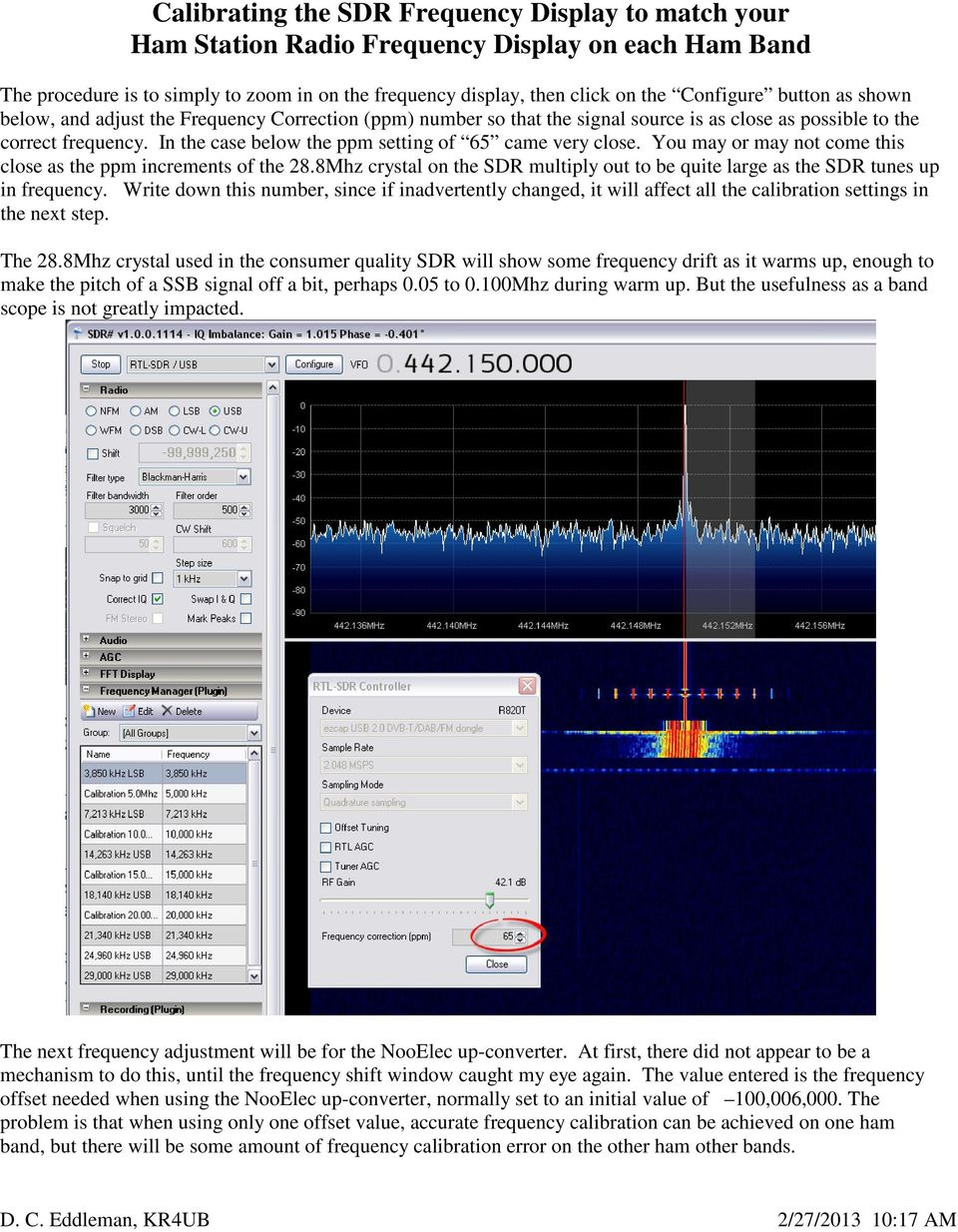 8Mhz crystal on the SDR multiply out to be quite large as the SDR tunes up in frequency.