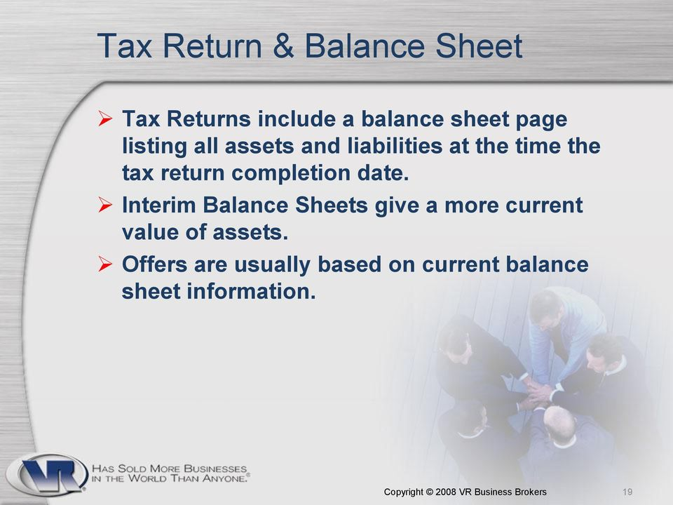 Interim Balance Sheets give a more current value of assets.
